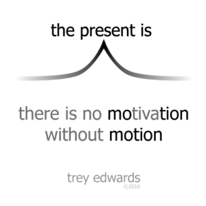 thepresentis_thereisnomotivationwithoutmotion