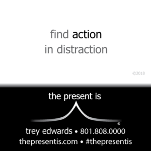 the present is find action in distraction