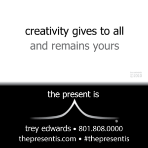 creativity gives to all and remains yours