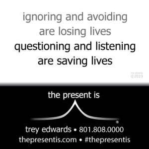 ignoring and avoiding are losing lives questioning and listening are saving lives