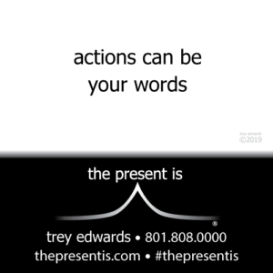 actions can be your words