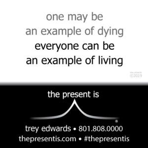 one may be an example of dying everyone can be an example of living