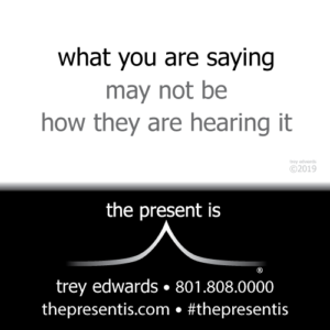 what you are saying may not be how they are hearing it