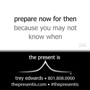 prepare now for then because you may not know when