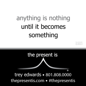 anything is nothing until it becomes something