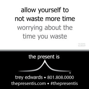 allow yourself to not waste more time worrying about the time you waste