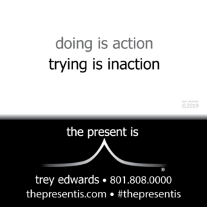 doing is action trying is inaction