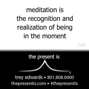 meditation is the recognition and realization of being in the moment