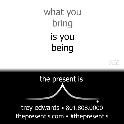 what you bring is you being